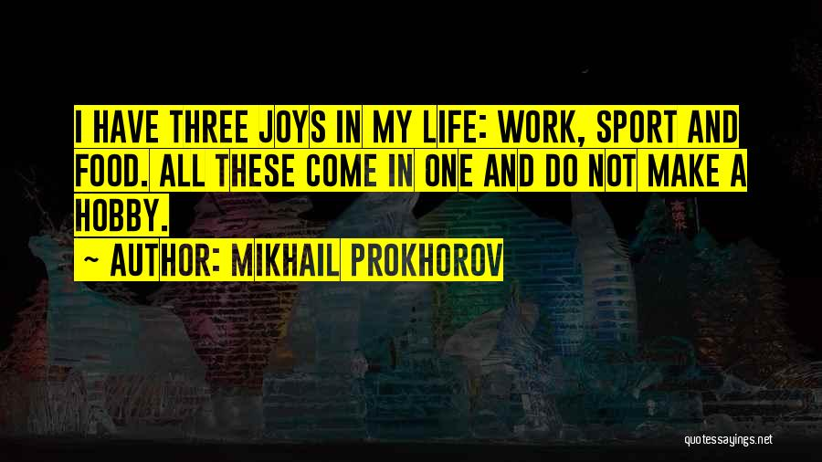 Joys In Life Quotes By Mikhail Prokhorov