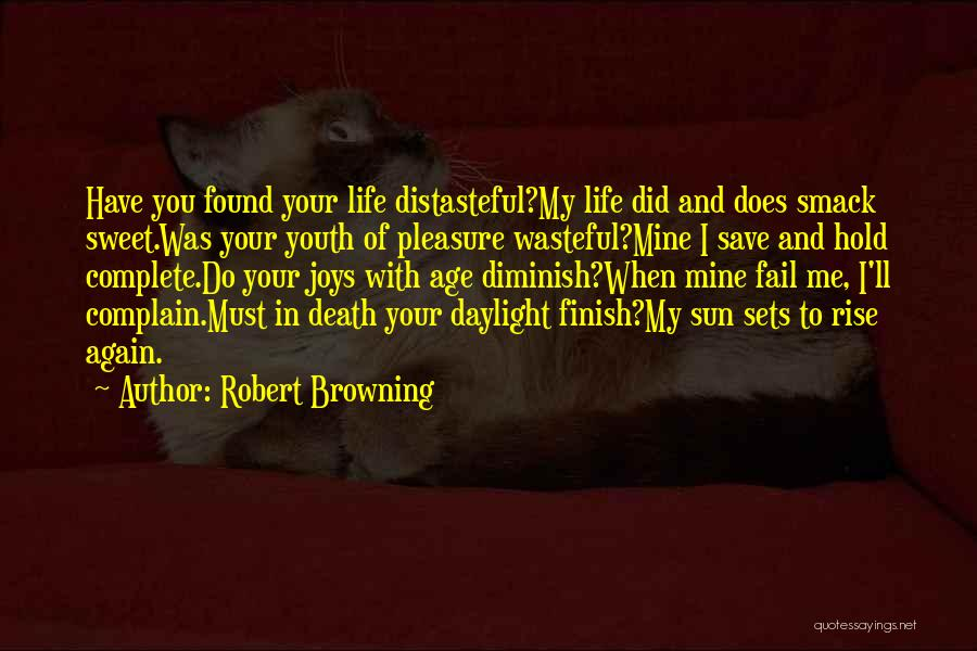 Joys In Life Quotes By Robert Browning