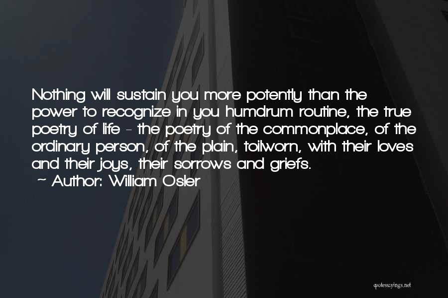 Joys In Life Quotes By William Osler
