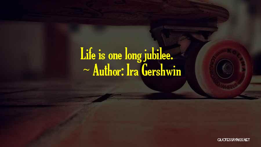 Jubilee Quotes By Ira Gershwin