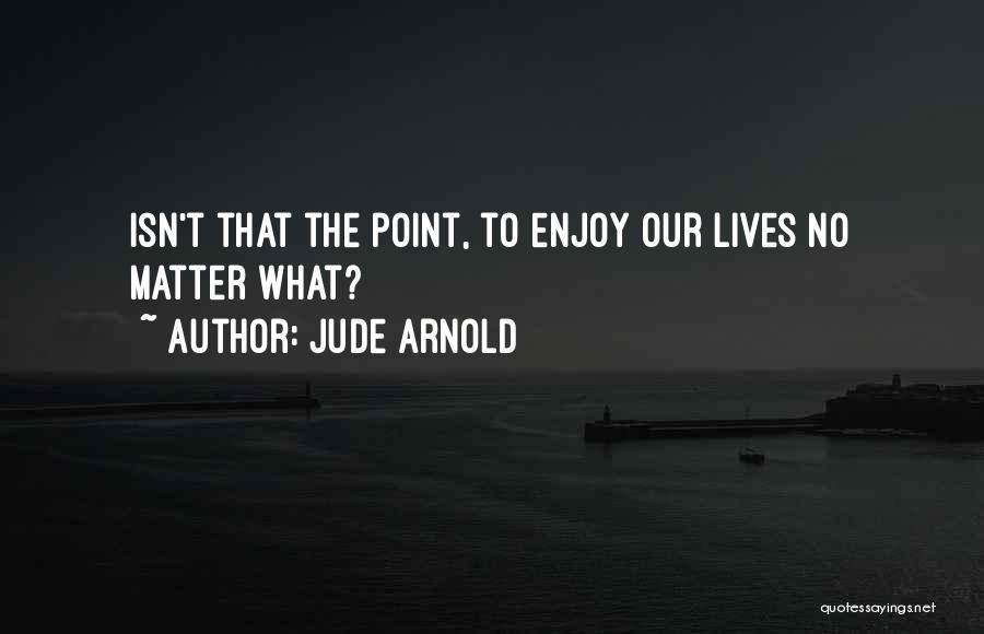 Jude Arnold Quotes 421542