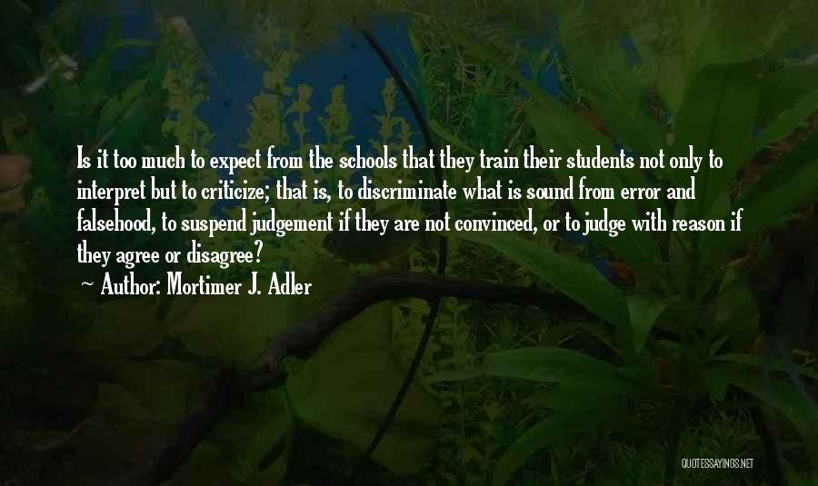Judge And Criticize Quotes By Mortimer J. Adler
