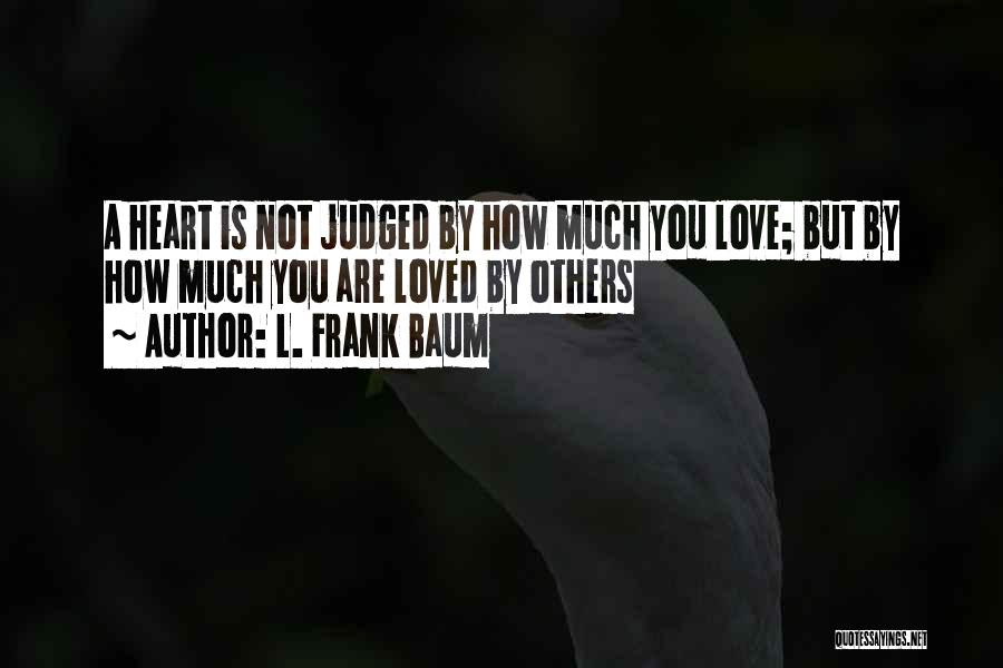 Judged By Others Quotes By L. Frank Baum