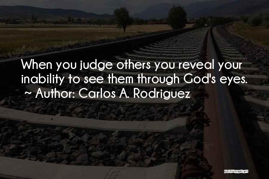 Judgement Quotes By Carlos A. Rodriguez