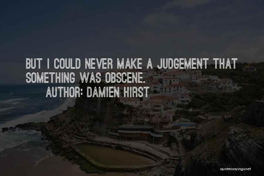 Judgement Quotes By Damien Hirst