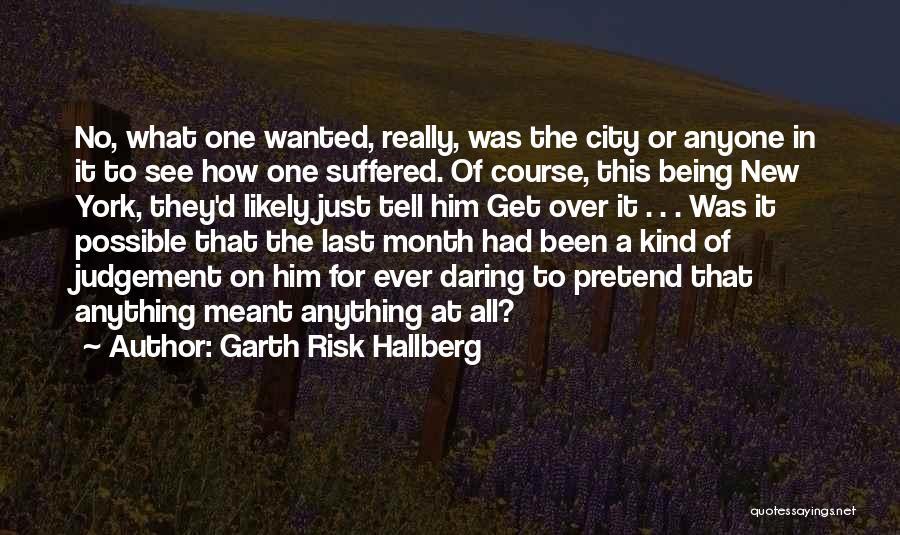 Judgement Quotes By Garth Risk Hallberg