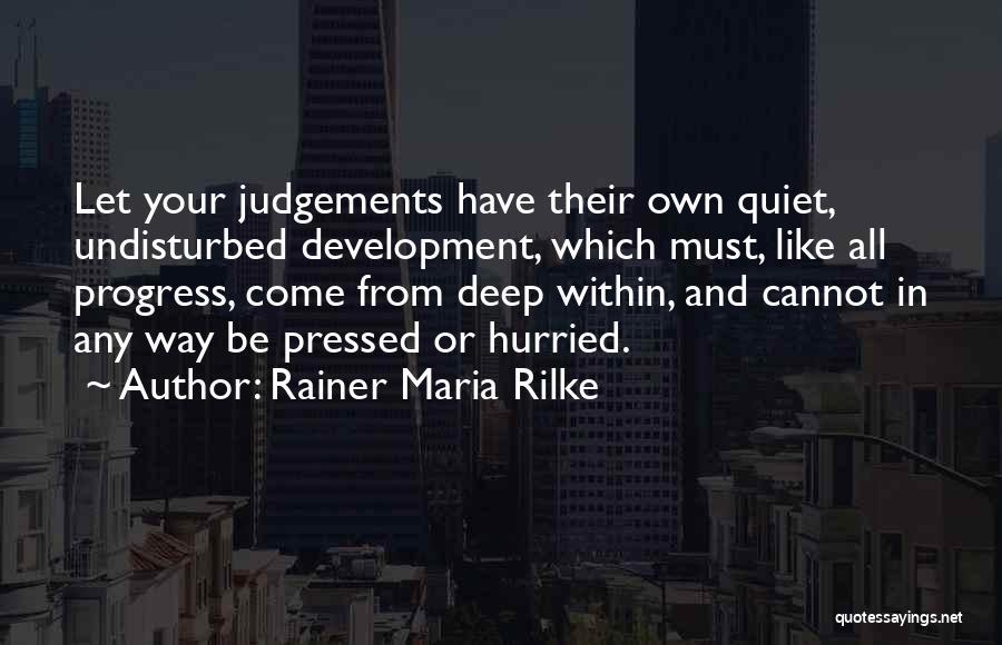 Judgement Quotes By Rainer Maria Rilke