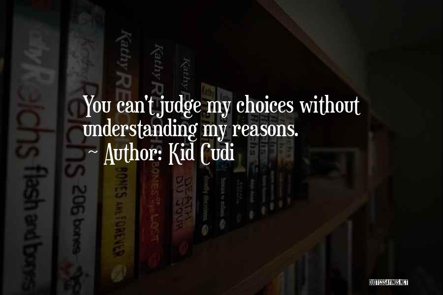 Judging Others Choices Quotes By Kid Cudi