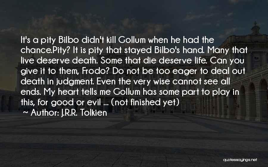 Judgment Quotes By J.R.R. Tolkien