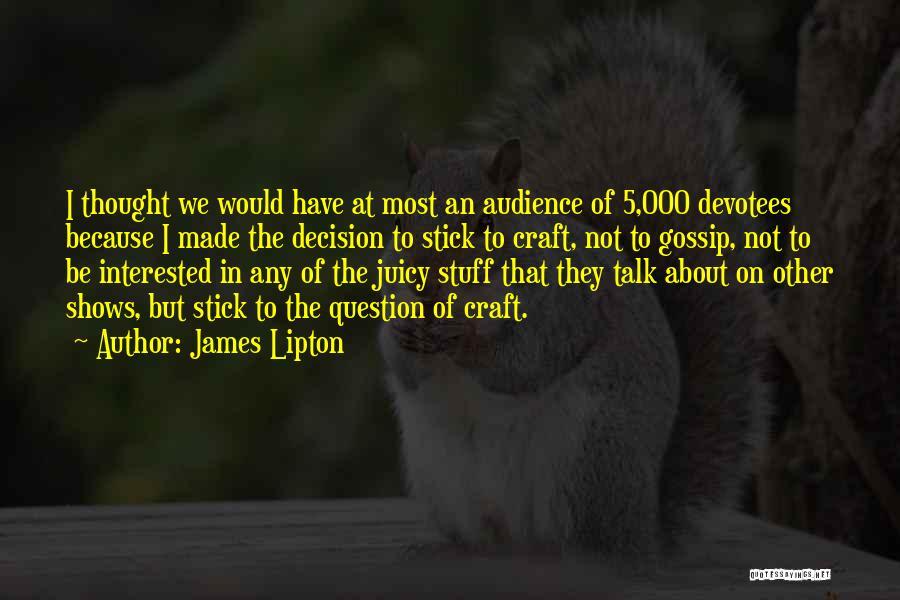 Juicy Gossip Quotes By James Lipton
