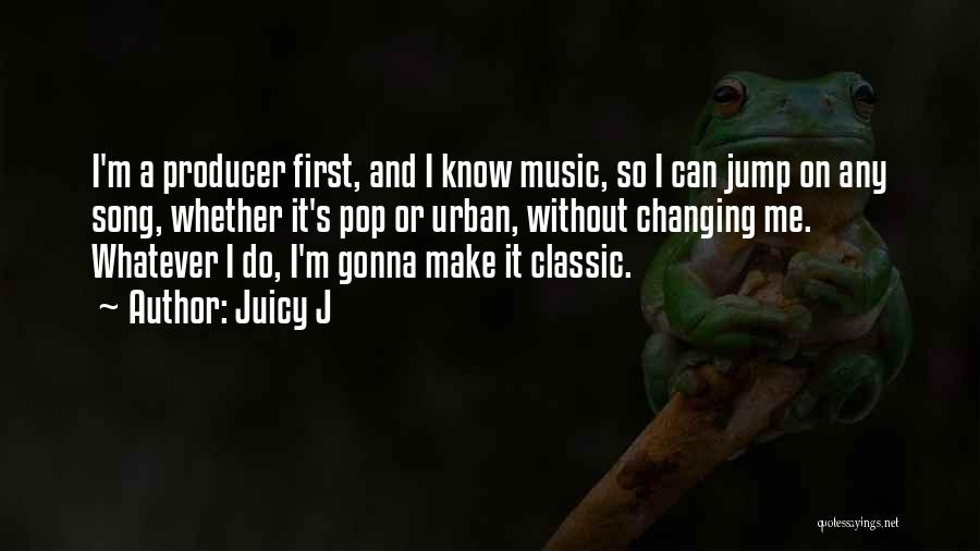 Juicy J Quotes 1447290