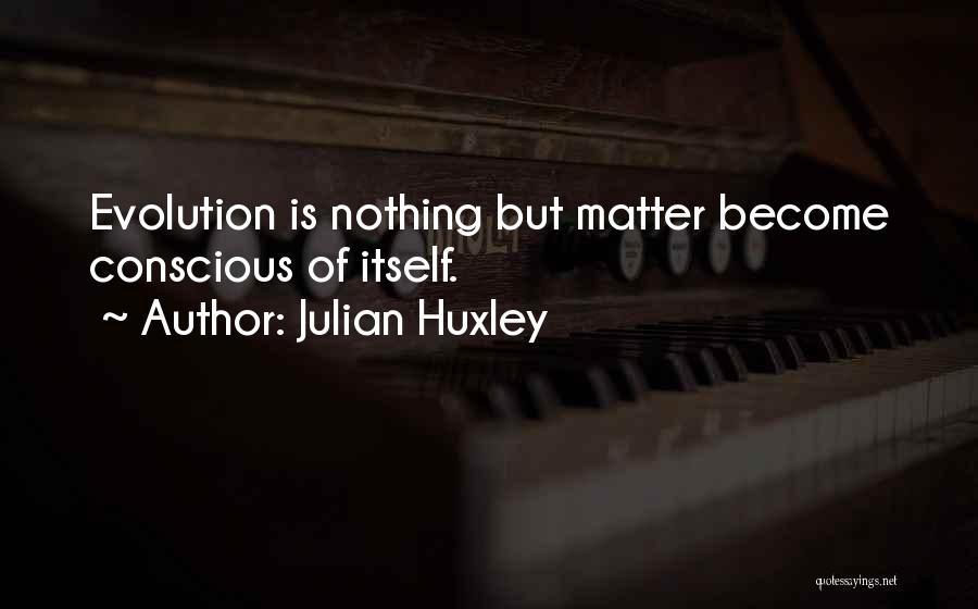 Julian Huxley Quotes 1428244