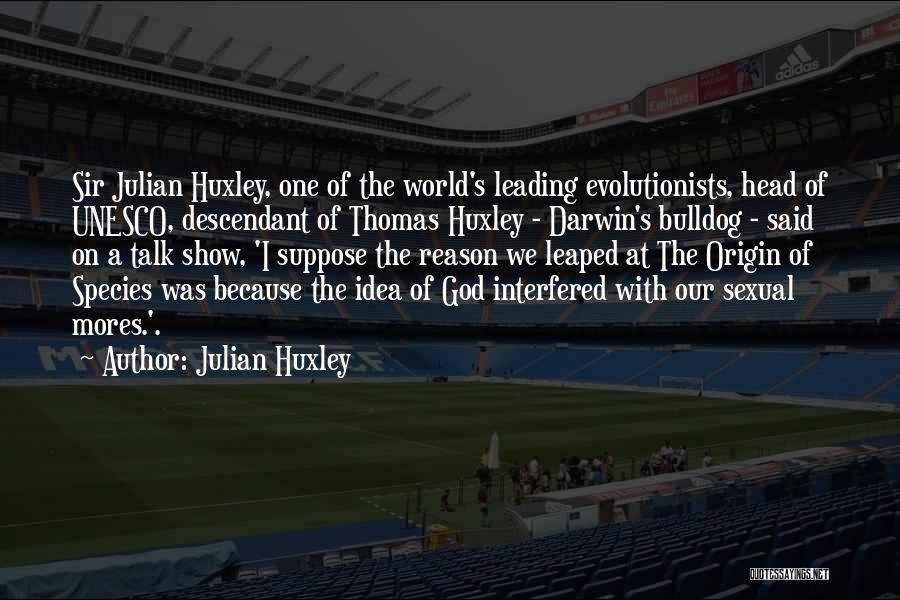 Julian Huxley Quotes 926488