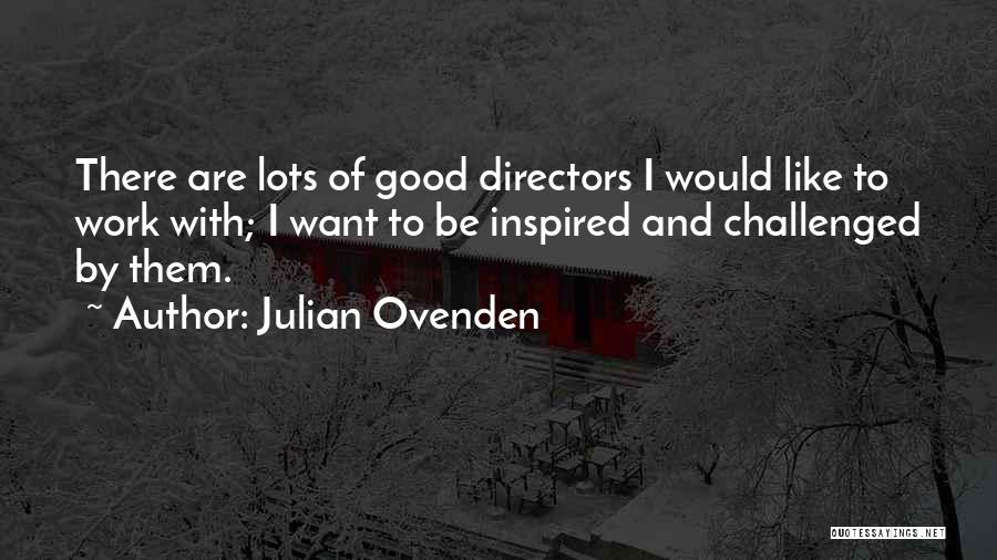 Julian Ovenden Quotes 365150