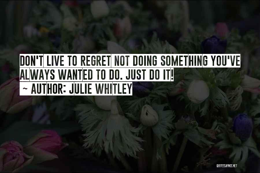 Julie Whitley Quotes 1867620