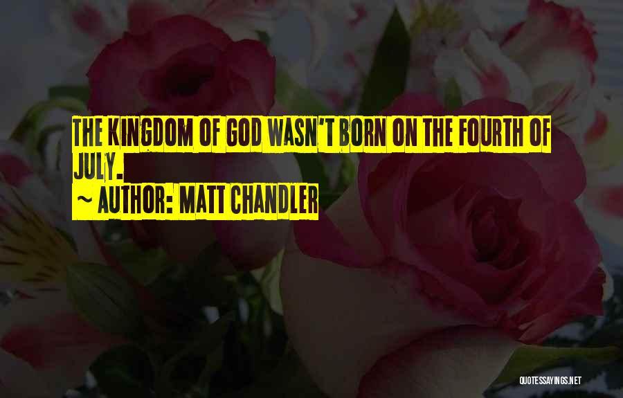 July Born Quotes By Matt Chandler