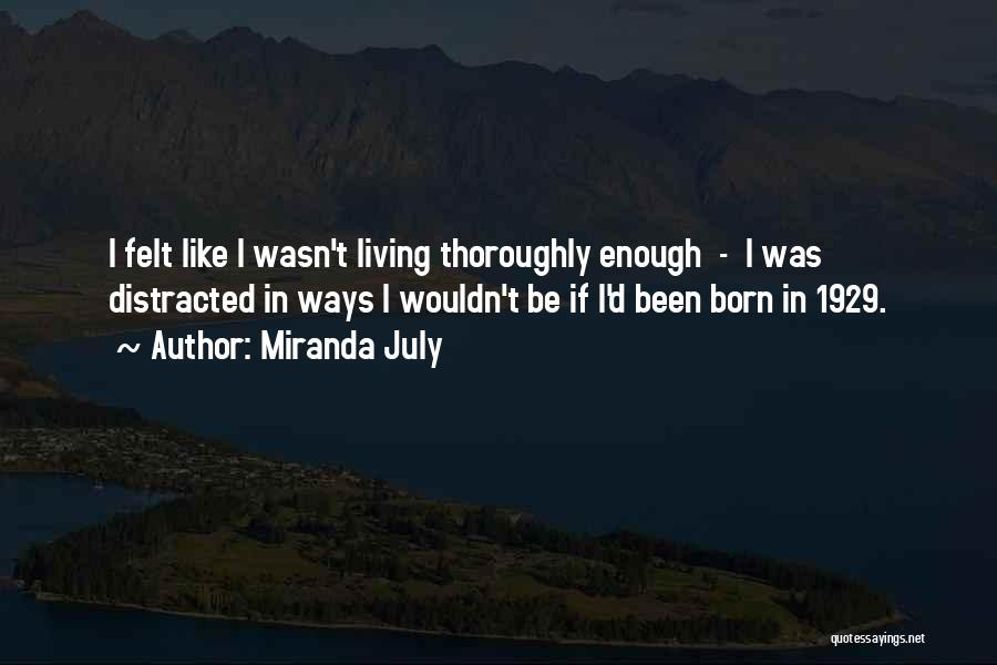 July Born Quotes By Miranda July
