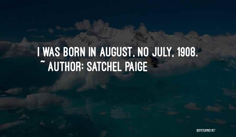 July Born Quotes By Satchel Paige