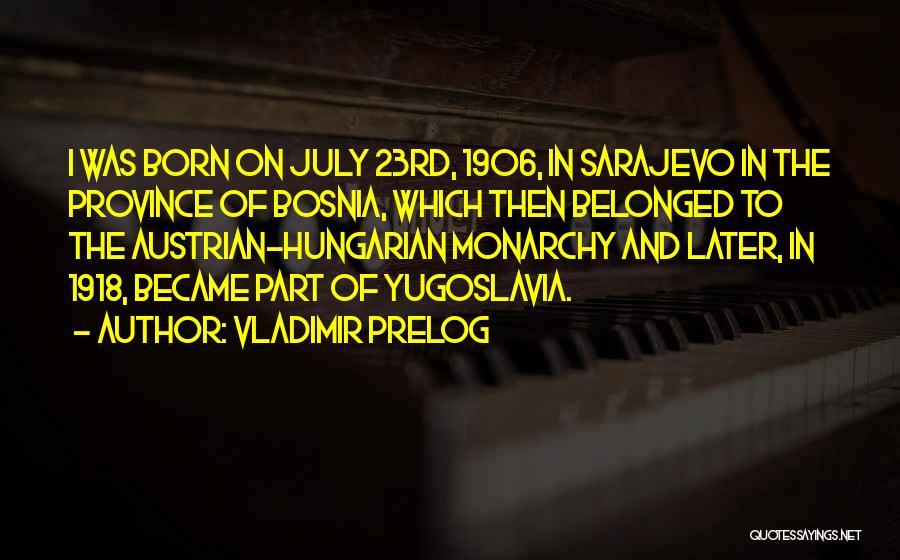July Born Quotes By Vladimir Prelog