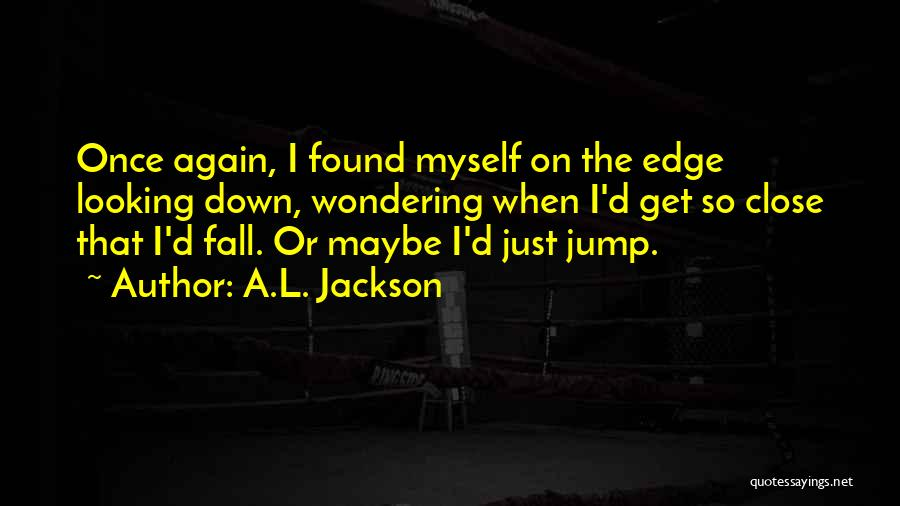 Jump Off The Edge Quotes By A.L. Jackson