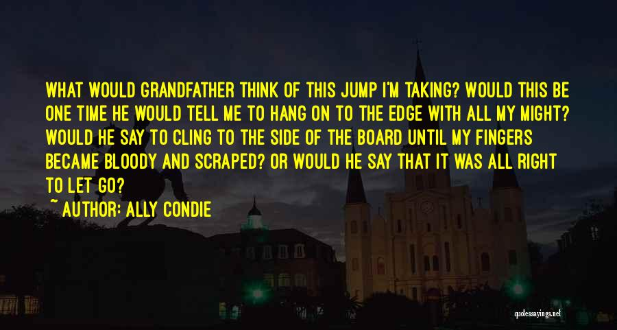 Jump Off The Edge Quotes By Ally Condie