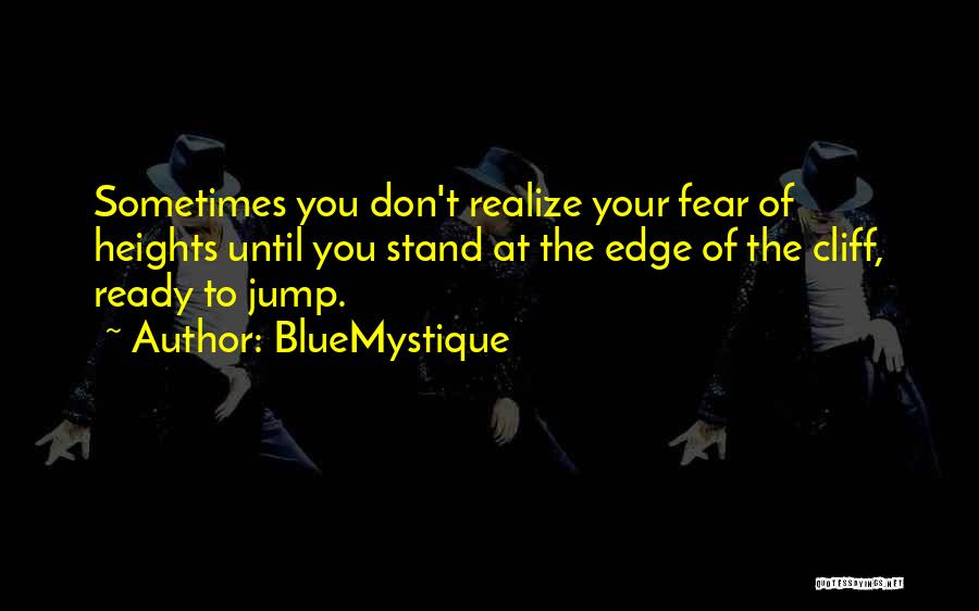 Jump Off The Edge Quotes By BlueMystique
