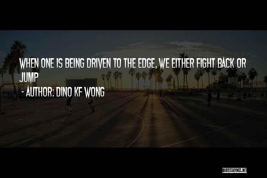 Jump Off The Edge Quotes By Dino KF Wong