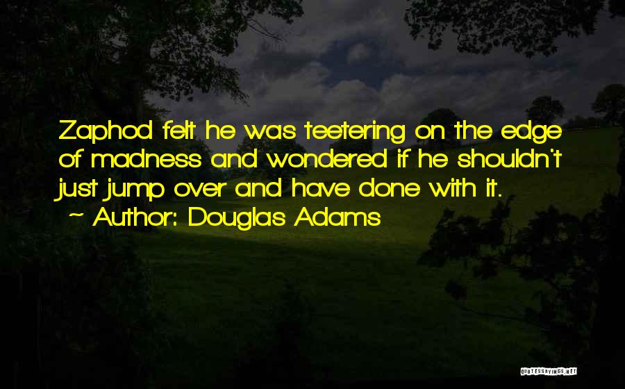 Jump Off The Edge Quotes By Douglas Adams