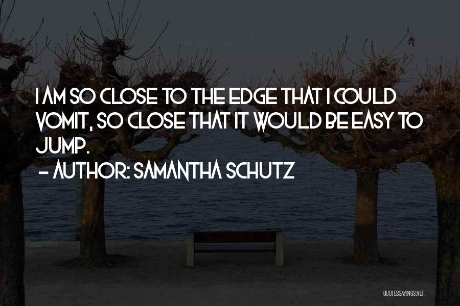 Jump Off The Edge Quotes By Samantha Schutz