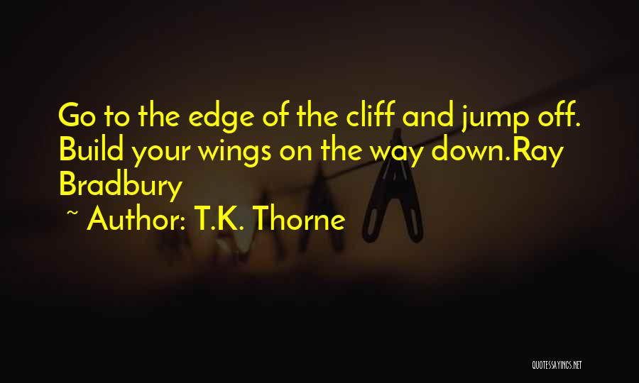 Jump Off The Edge Quotes By T.K. Thorne