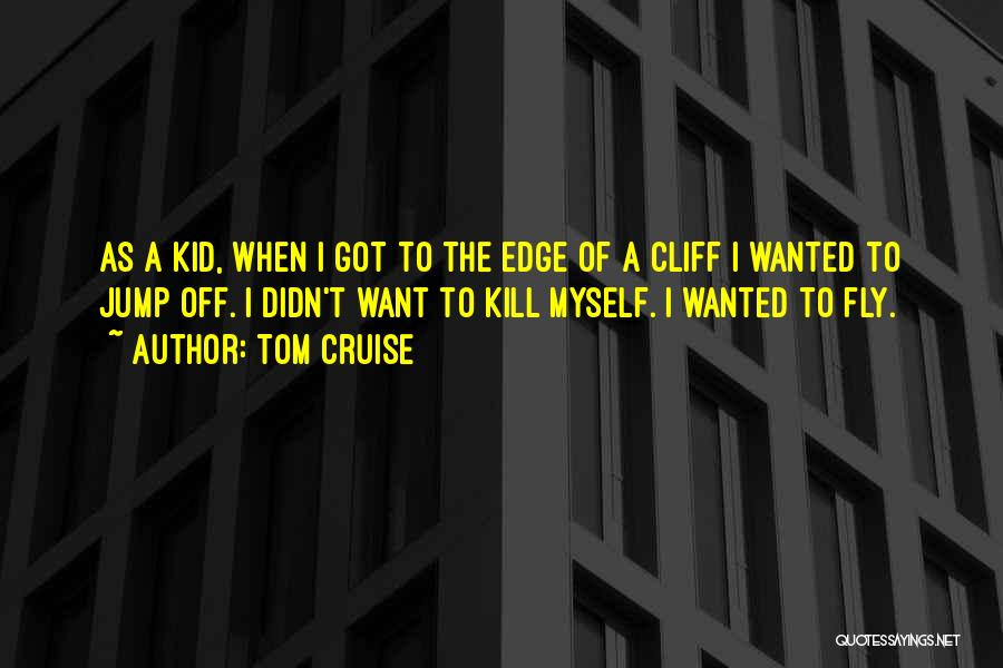 Jump Off The Edge Quotes By Tom Cruise