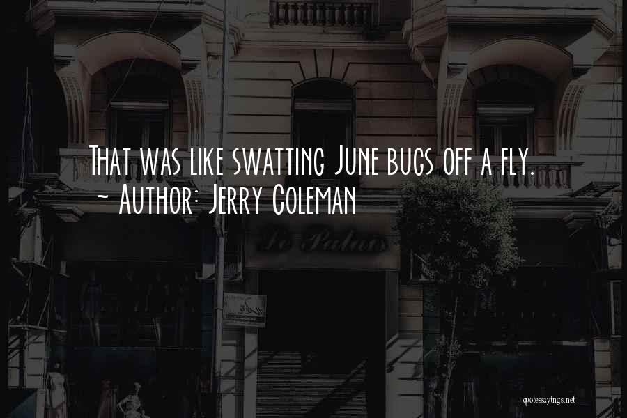 June Bugs Quotes By Jerry Coleman