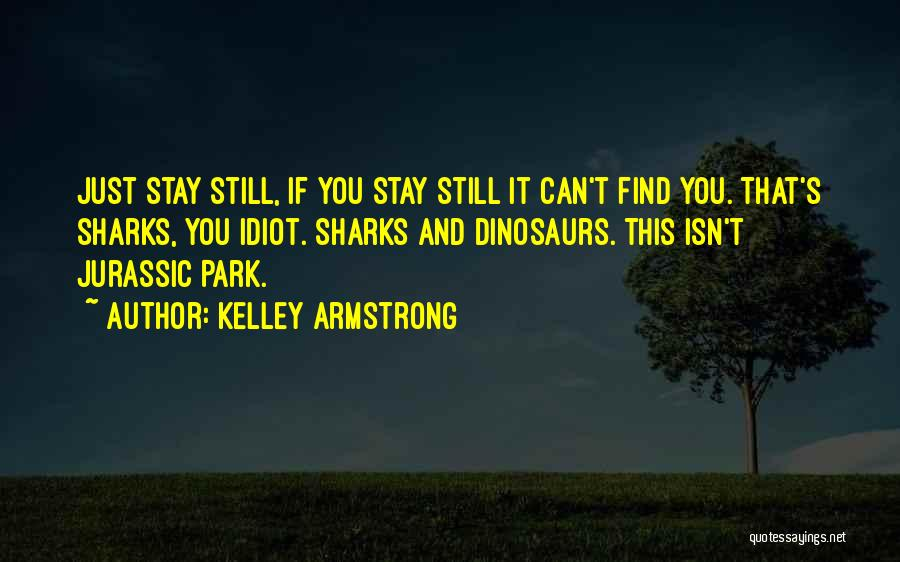 Jurassic Park 3 Quotes By Kelley Armstrong