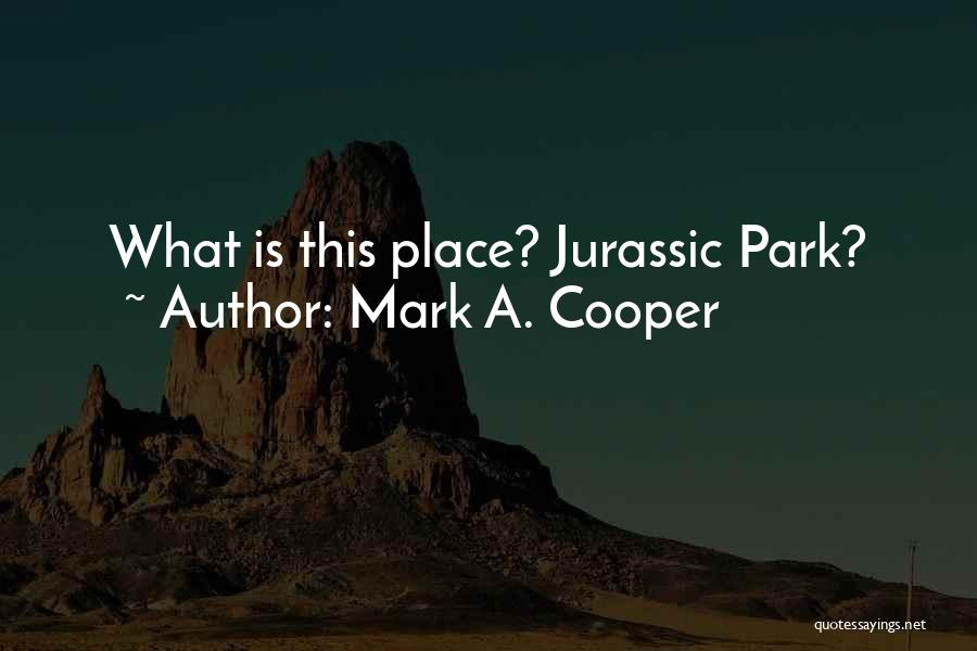 Jurassic Park 3 Quotes By Mark A. Cooper