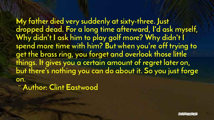 Just A Little More Time Quotes By Clint Eastwood