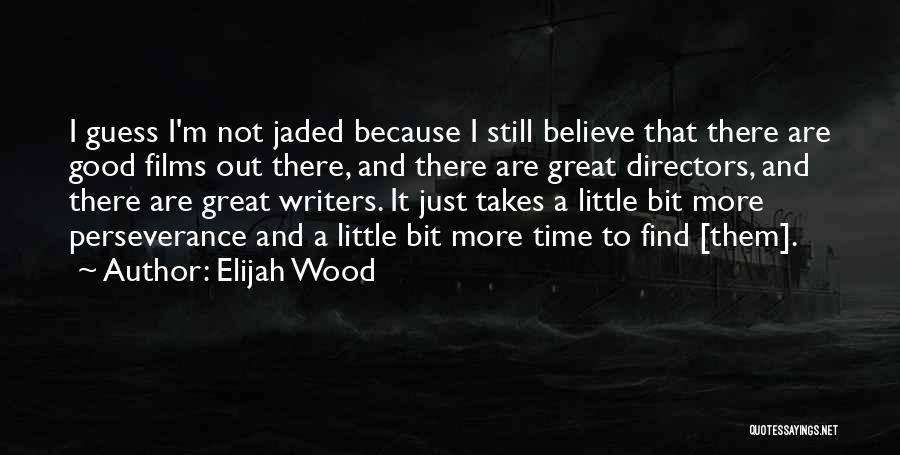 Just A Little More Time Quotes By Elijah Wood