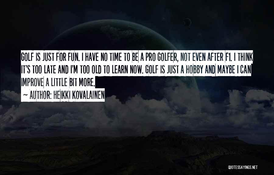Just A Little More Time Quotes By Heikki Kovalainen
