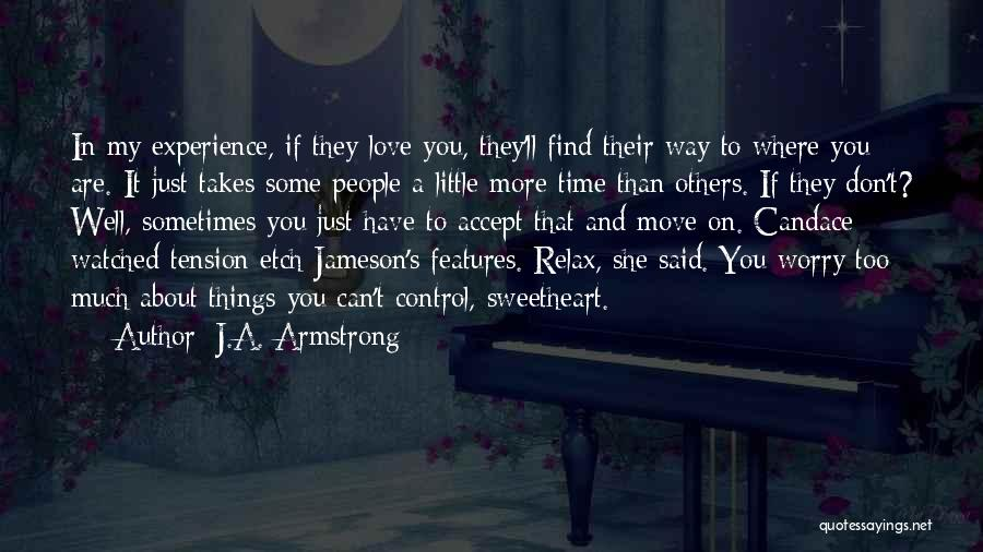 Just A Little More Time Quotes By J.A. Armstrong