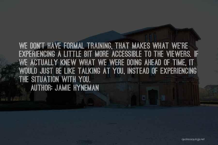 Just A Little More Time Quotes By Jamie Hyneman