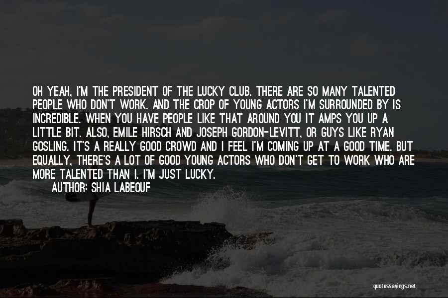 Just A Little More Time Quotes By Shia Labeouf