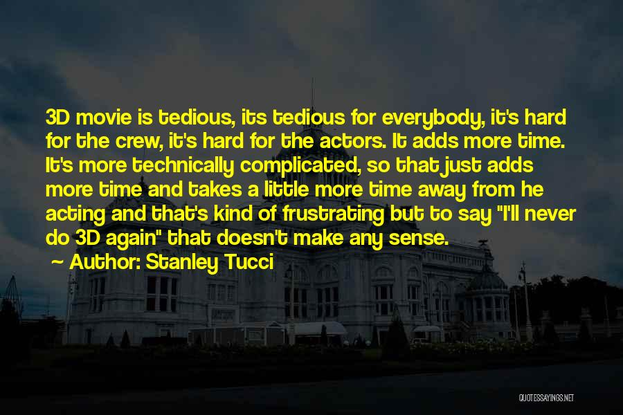 Just A Little More Time Quotes By Stanley Tucci