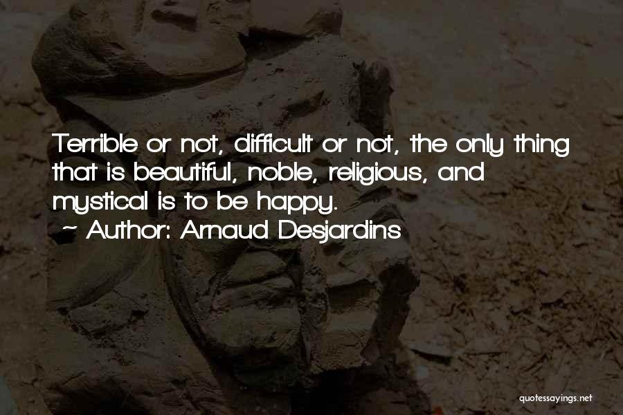 Just Be Happy For Others Quotes By Arnaud Desjardins