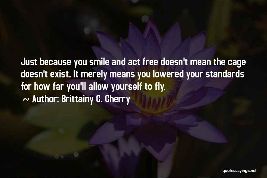 Just Because I Smile Doesn't Mean Quotes By Brittainy C. Cherry