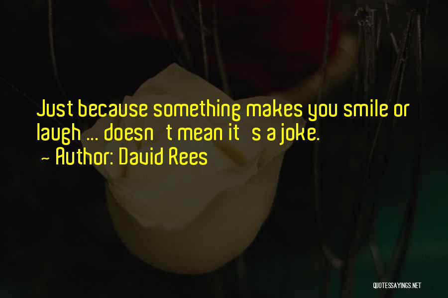 Just Because I Smile Doesn't Mean Quotes By David Rees