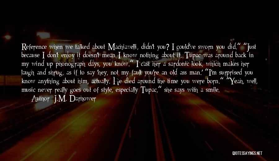 Just Because I Smile Doesn't Mean Quotes By J.M. Darhower