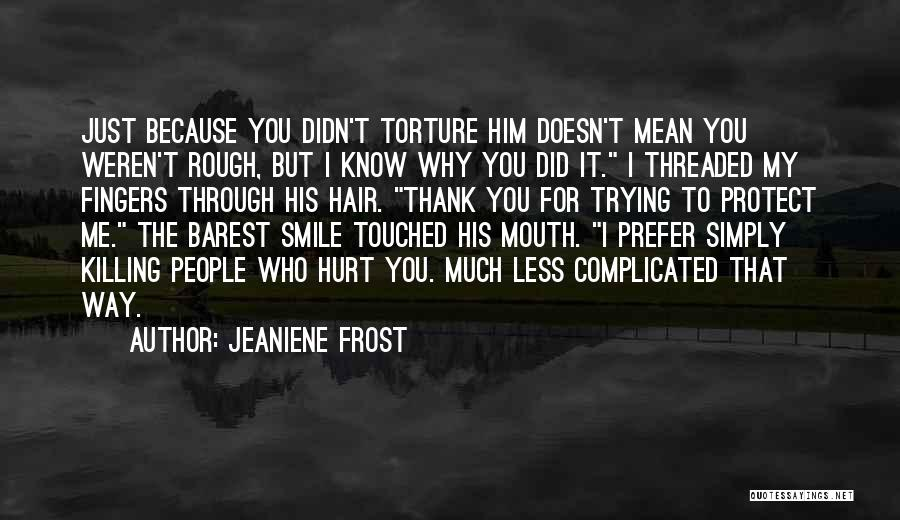 Just Because I Smile Doesn't Mean Quotes By Jeaniene Frost