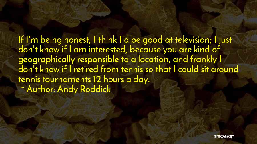 Just Being Honest Quotes By Andy Roddick