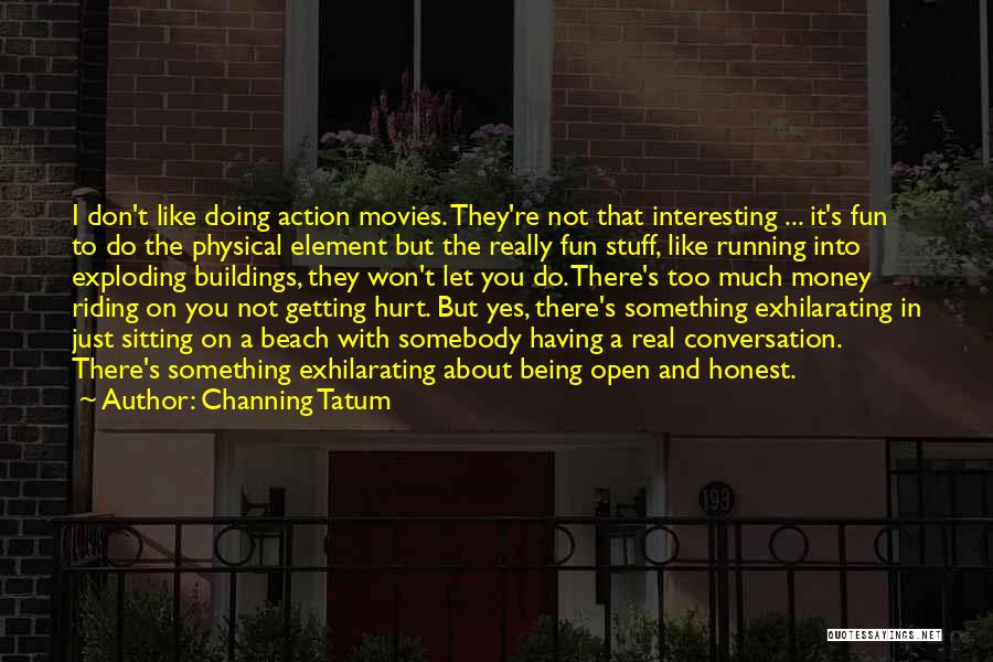 Just Being Honest Quotes By Channing Tatum
