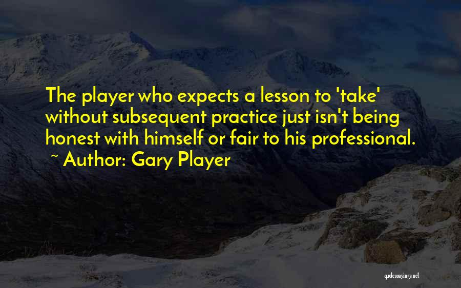 Just Being Honest Quotes By Gary Player