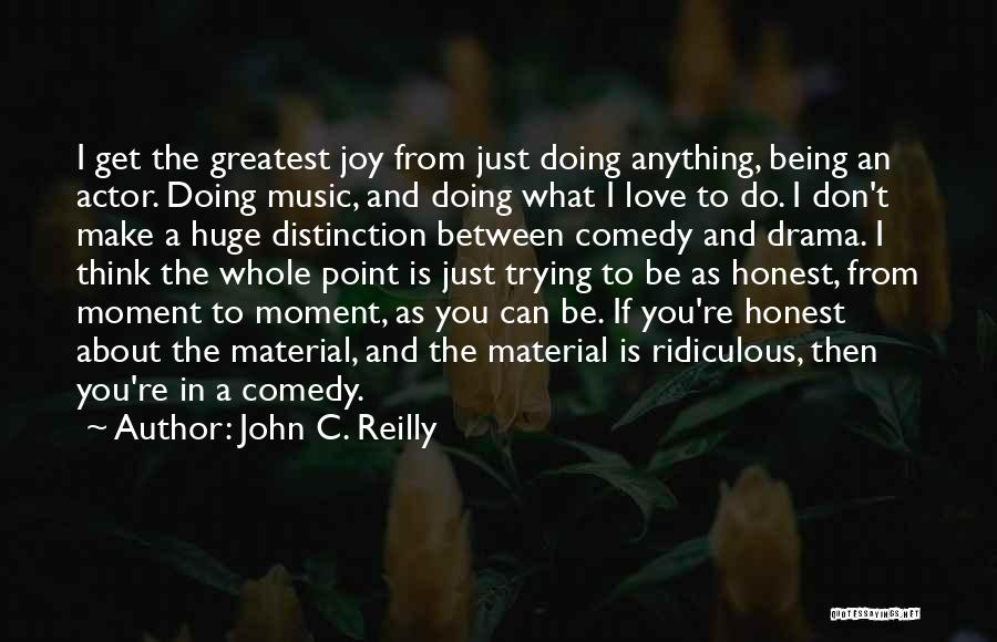 Just Being Honest Quotes By John C. Reilly